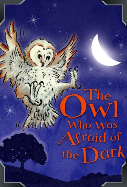 Saturday, 12 May, matinee: The Owl Who Was Afraid of the Dark