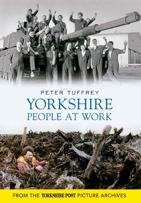 Yorkshire People at Work - copyright Amberley Publishing